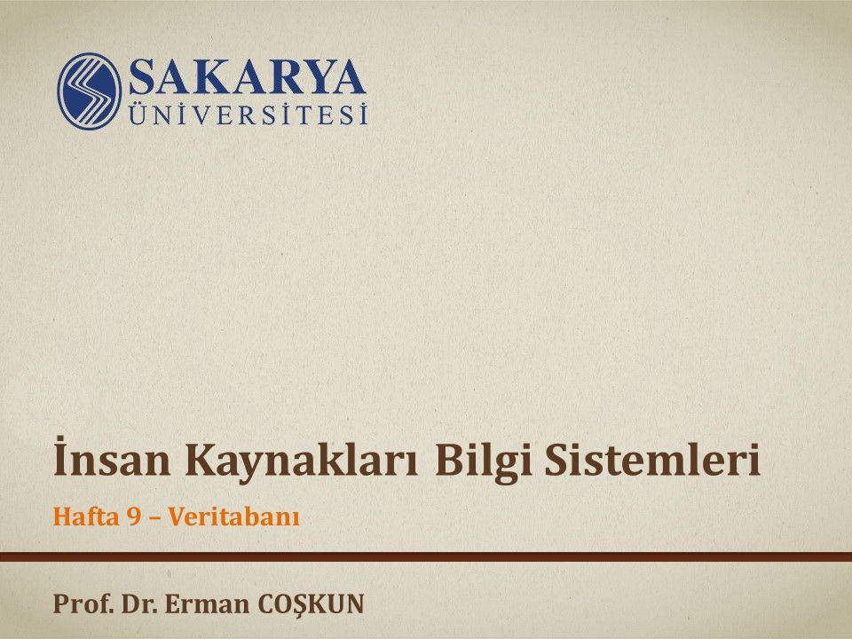 Prof. Dr. Erman COŞKUN İnsan Kaynakları Bilgi Sistemleri Hafta 9 – Veritabanı