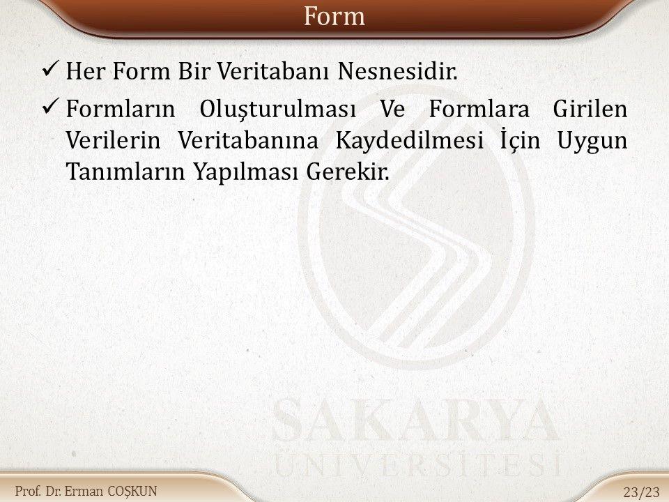 Prof. Dr. Erman COŞKUN Form Her Form Bir Veritabanı Nesnesidir. Formların Oluşturulması Ve Formlara Girilen Verilerin Veritabanına Kaydedilmesi İçin U