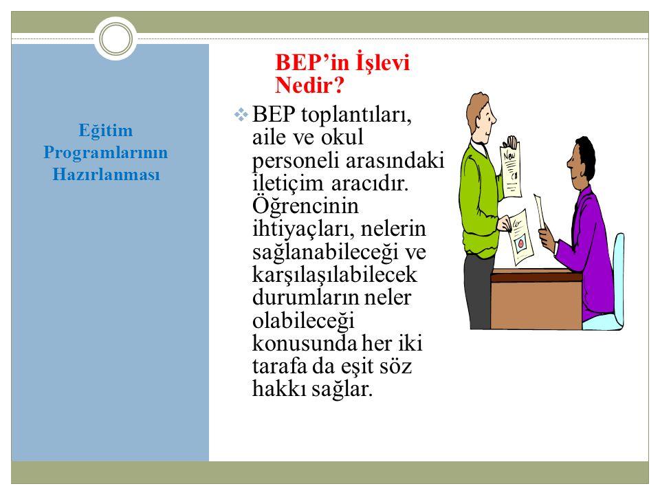 BEP'in İşlevi Nedir?  BEP toplantıları, aile ve okul personeli arasındaki iletiçim aracıdır. Öğrencinin ihtiyaçları, nelerin sağlanabileceği ve karşı