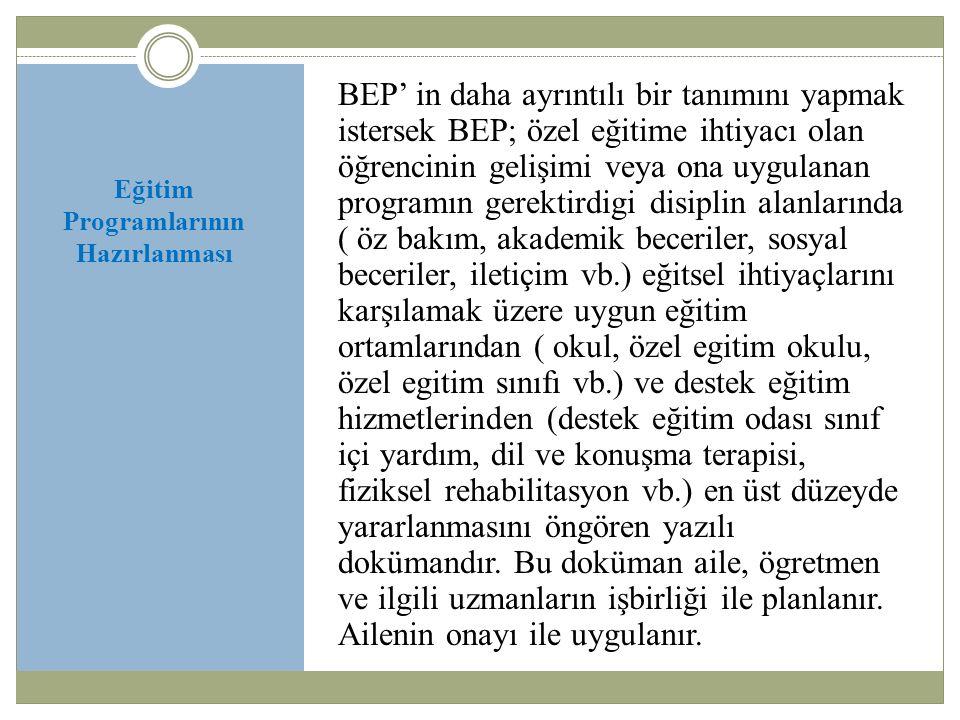 Eğitim Programlarının Hazırlanması BEP' in daha ayrıntılı bir tanımını yapmak istersek BEP; özel eğitime ihtiyacı olan öğrencinin gelişimi veya ona uy