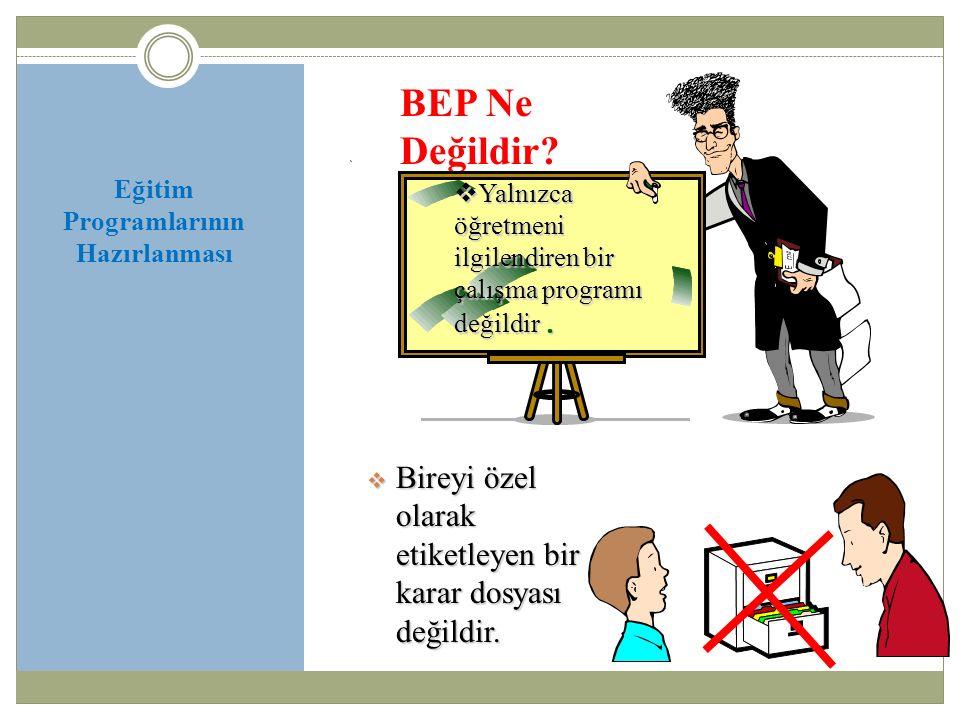 Eğitim Programlarının Hazırlanması BEP Ne Değildir.