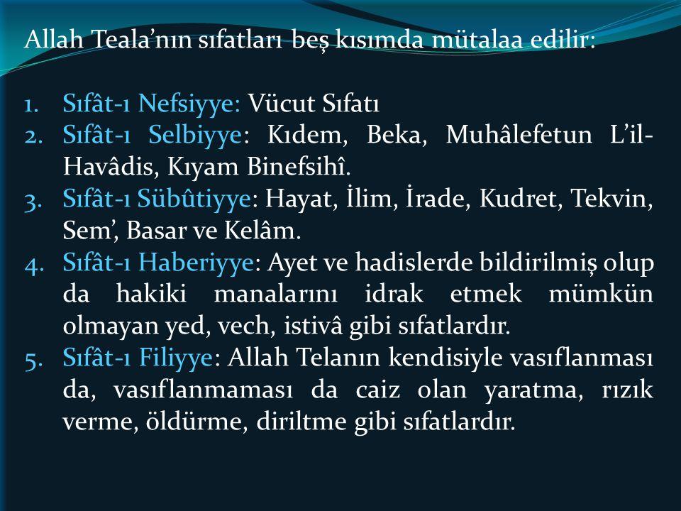 Allah Teala'nın sıfatları beş kısımda mütalaa edilir: 1.Sıfât-ı Nefsiyye: Vücut Sıfatı 2.Sıfât-ı Selbiyye: Kıdem, Beka, Muhâlefetun L'il- Havâdis, Kıyam Binefsihî.