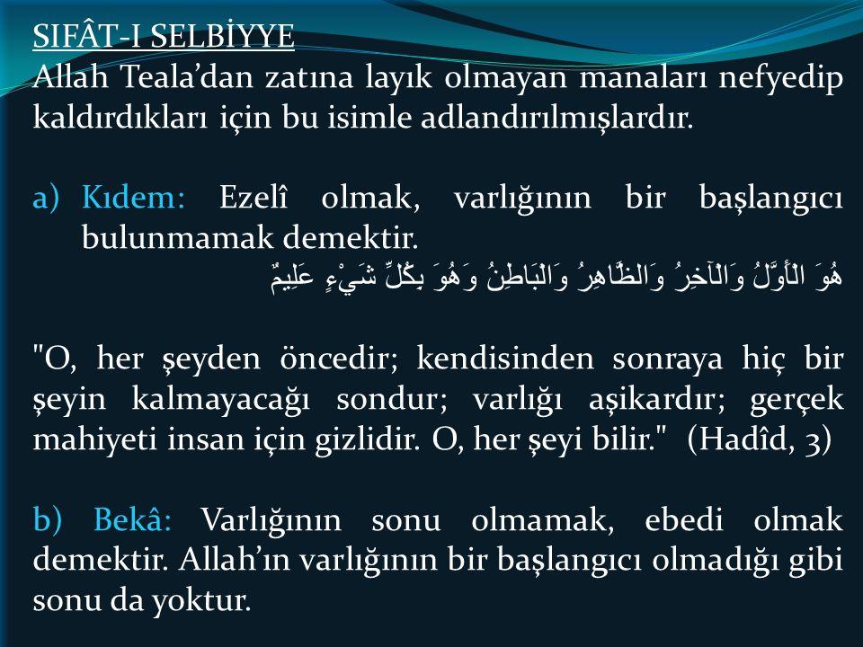 SIFÂT-I SELBİYYE Allah Teala'dan zatına layık olmayan manaları nefyedip kaldırdıkları için bu isimle adlandırılmışlardır. a)Kıdem: Ezelî olmak, varlığ