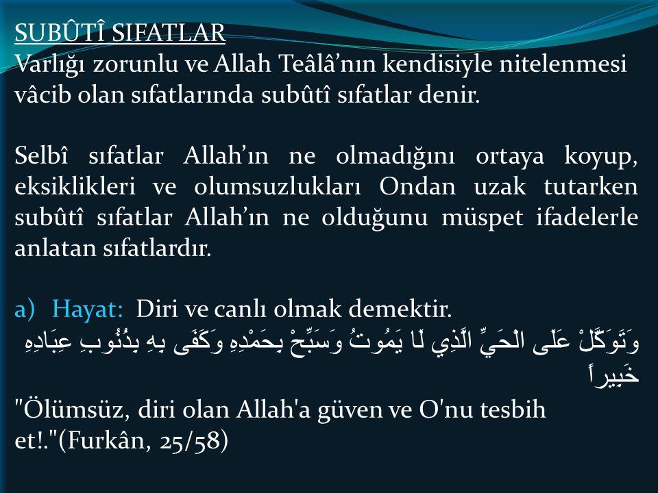 SUBÛTÎ SIFATLAR Varlığı zorunlu ve Allah Teâlâ'nın kendisiyle nitelenmesi vâcib olan sıfatlarında subûtî sıfatlar denir. Selbî sıfatlar Allah'ın ne ol