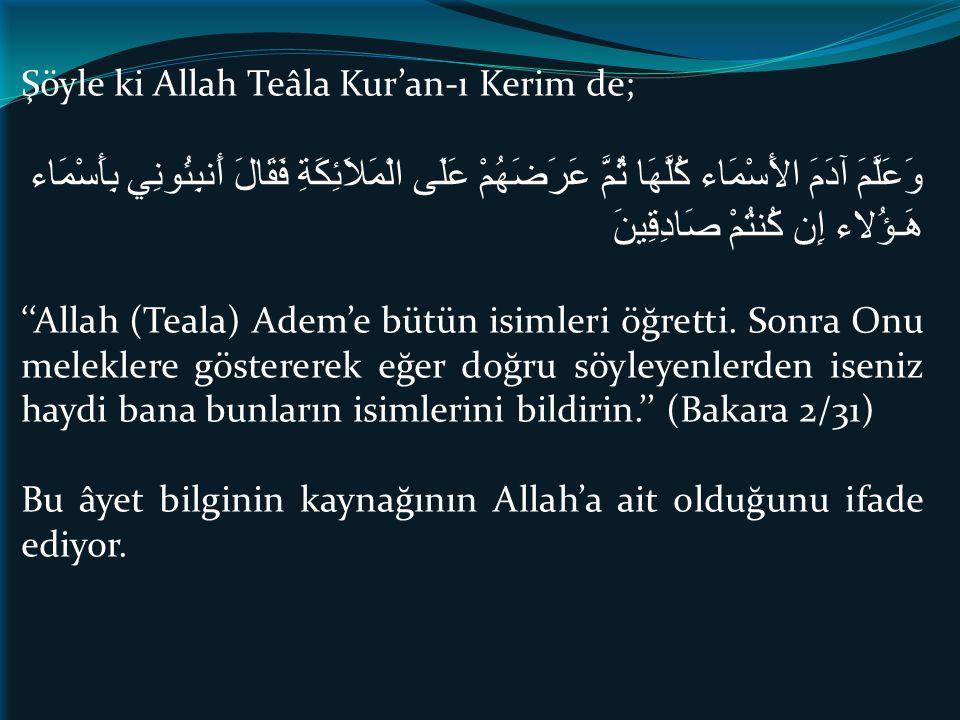 Şöyle ki Allah Teâla Kur'an-ı Kerim de; وَعَلَّمَ آدَمَ الأَسْمَاء كُلَّهَا ثُمَّ عَرَضَهُمْ عَلَى الْمَلاَئِكَةِ فَقَالَ أَنبِئُونِي بِأَسْمَاء هَـؤُلاء إِن كُنتُمْ صَادِقِينَ ''Allah (Teala) Adem'e bütün isimleri öğretti.