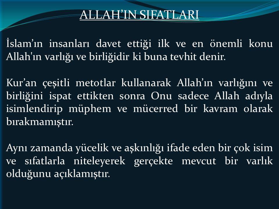 ALLAH'IN SIFATLARI İslam'ın insanları davet ettiği ilk ve en önemli konu Allah'ın varlığı ve birliğidir ki buna tevhit denir. Kur'an çeşitli metotlar