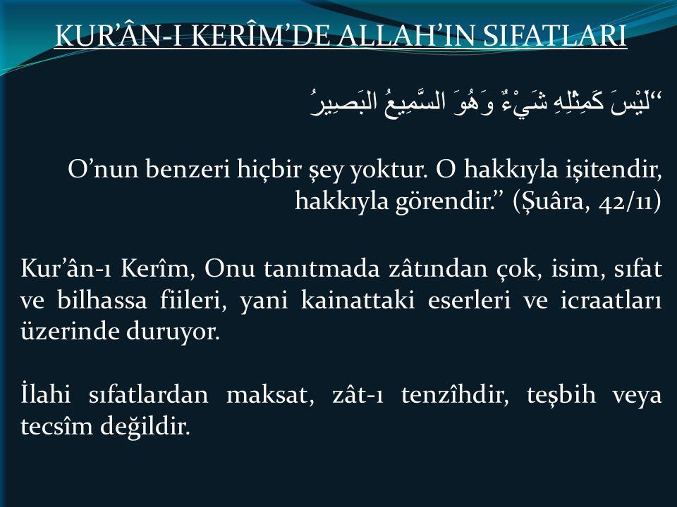KUR'ÂN-I KERÎM'DE ALLAH'IN SIFATLARI لَيْسَ كَمِثْلِهِ شَيْءٌ وَهُوَ السَّمِيعُ البَصِيرُ '' O'nun benzeri hiçbir şey yoktur. O hakkıyla işitendir, ha