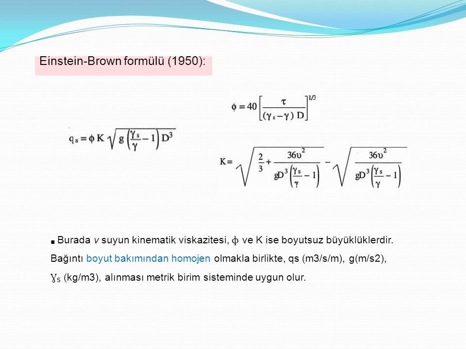 Einstein-Brown formülü (1950): ■ Burada v suyun kinematik viskazitesi, ɸ ve K ise boyutsuz büyüklüklerdir. Bağıntı boyut bakımından homojen olmakla bi