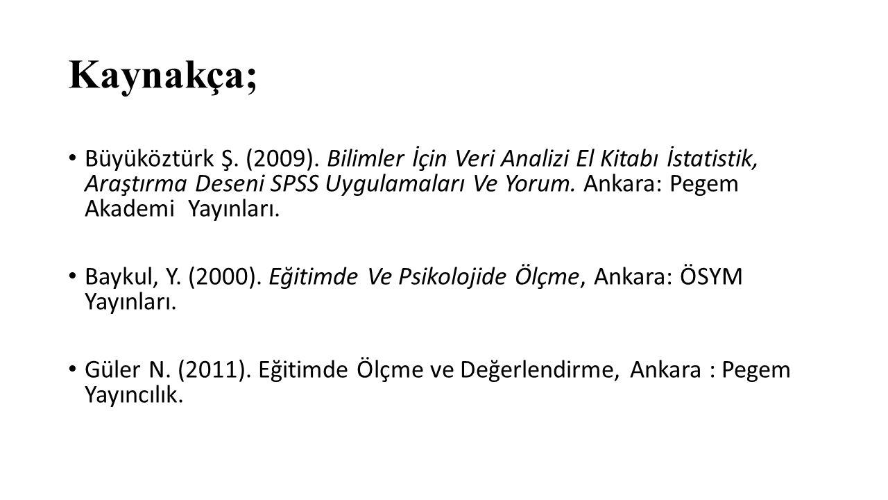 Kaynakça; Büyüköztürk Ş. (2009). Bilimler İçin Veri Analizi El Kitabı İstatistik, Araştırma Deseni SPSS Uygulamaları Ve Yorum. Ankara: Pegem Akademi Y