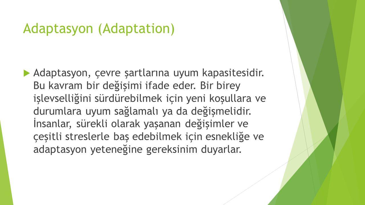 Adaptasyon (Adaptation)  Adaptasyon, çevre şartlarına uyum kapasitesidir. Bu kavram bir değişimi ifade eder. Bir birey işlevselliğini sürdürebilmek i