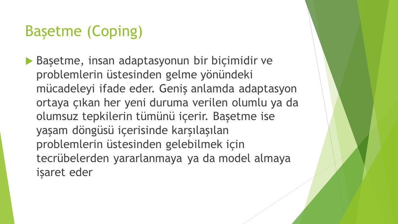 Başetme (Coping)  Başetme, insan adaptasyonun bir biçimidir ve problemlerin üstesinden gelme yönündeki mücadeleyi ifade eder. Geniş anlamda adaptasyo