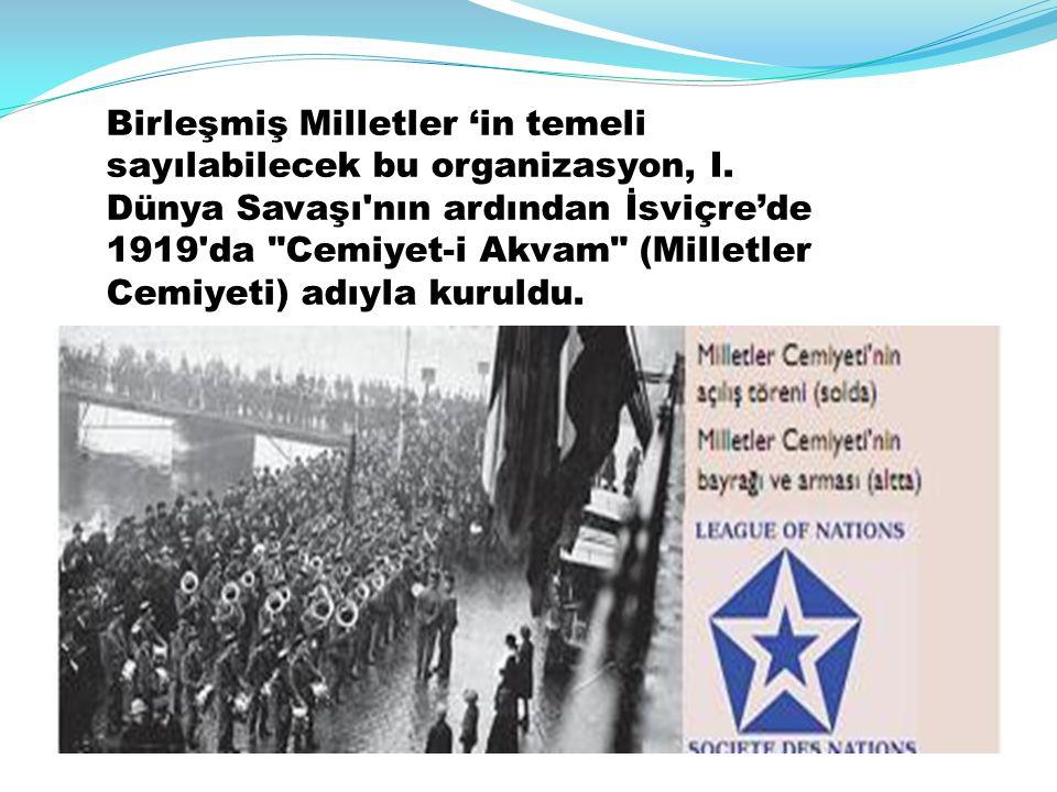 Birleşmiş Milletler 'in temeli sayılabilecek bu organizasyon, I. Dünya Savaşı'nın ardından İsviçre'de 1919'da