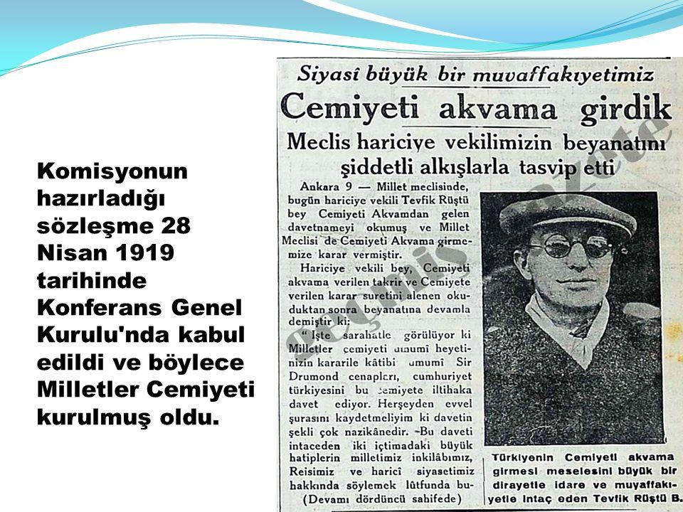 Komisyonun hazırladığı sözleşme 28 Nisan 1919 tarihinde Konferans Genel Kurulu'nda kabul edildi ve böylece Milletler Cemiyeti kurulmuş oldu.