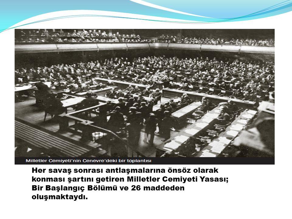 Her savaş sonrası antlaşmalarına önsöz olarak konması şartını getiren Milletler Cemiyeti Yasası; Bir Başlangıç Bölümü ve 26 maddeden oluşmaktaydı.
