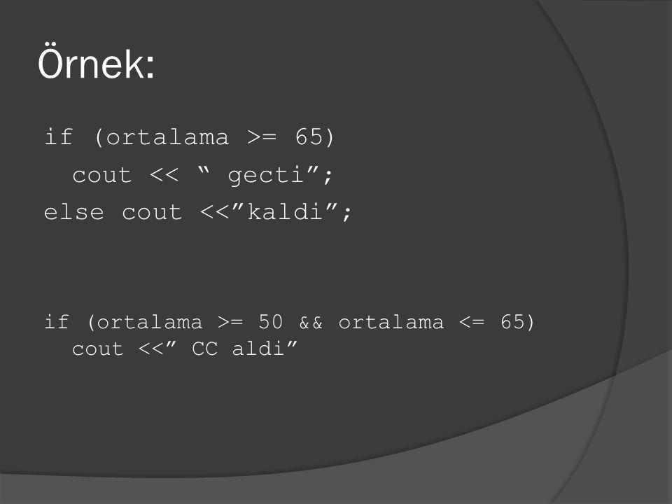 "Örnek: if (ortalama >= 65) cout << "" gecti""; else cout <<""kaldi""; if (ortalama >= 50 && ortalama <= 65) cout <<"" CC aldi"""