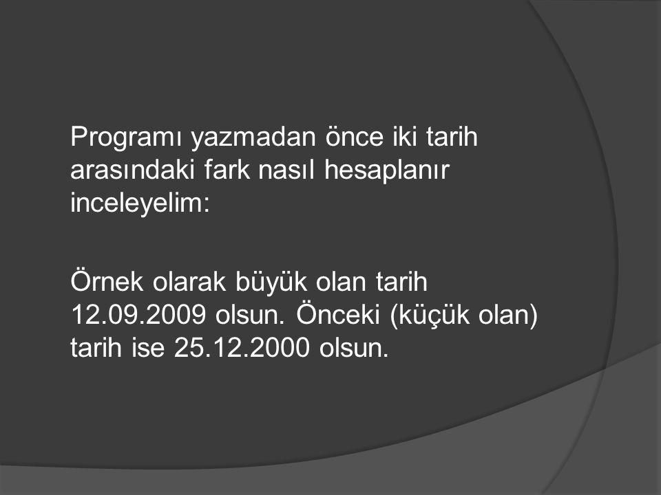 Programı yazmadan önce iki tarih arasındaki fark nasıl hesaplanır inceleyelim: Örnek olarak büyük olan tarih 12.09.2009 olsun. Önceki (küçük olan) tar