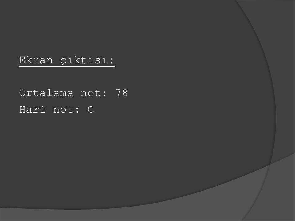 Ekran çıktısı: Ortalama not: 78 Harf not: C