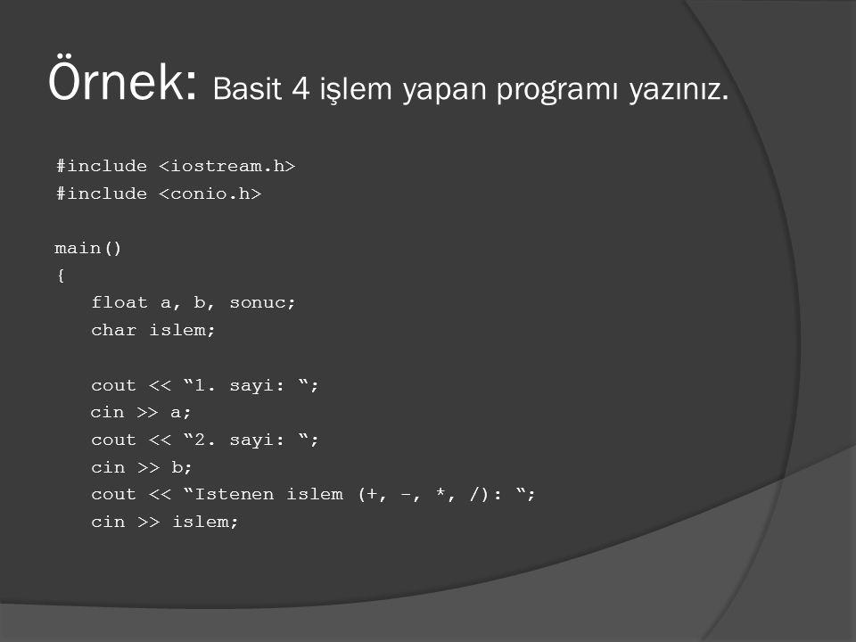 """Örnek: Basit 4 işlem yapan programı yazınız. #include main() { float a, b, sonuc; char islem; cout << """"1. sayi: """"; cin >> a; cout << """"2. sayi: """"; cin"""