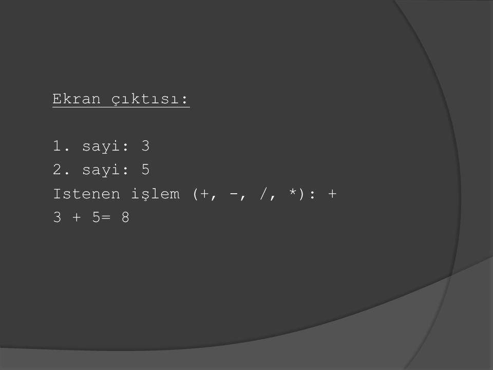 Ekran çıktısı: 1. sayi: 3 2. sayi: 5 Istenen işlem (+, -, /, *): + 3 + 5= 8