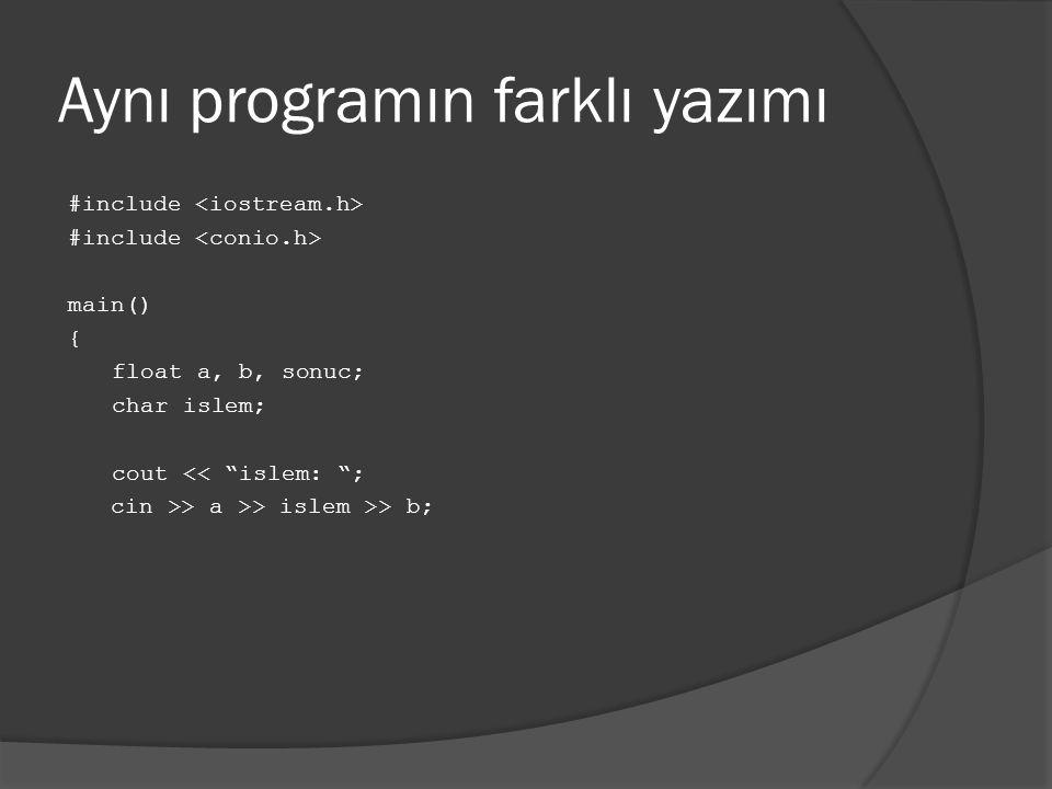 "Aynı programın farklı yazımı #include main() { float a, b, sonuc; char islem; cout << ""islem: ""; cin >> a >> islem >> b;"