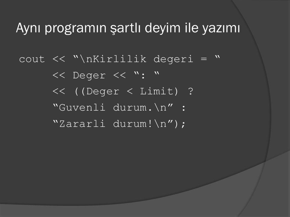 """Aynı programın şartlı deyim ile yazımı cout << """"\nKirlilik degeri = """" << Deger << """": """" << ((Deger < Limit) ? """"Guvenli durum.\n"""" : """"Zararli durum!\n"""");"""