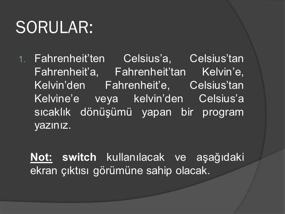 SORULAR: 1. Fahrenheit'ten Celsius'a, Celsius'tan Fahrenheit'a, Fahrenheit'tan Kelvin'e, Kelvin'den Fahrenheit'e, Celsius'tan Kelvine'e veya kelvin'de
