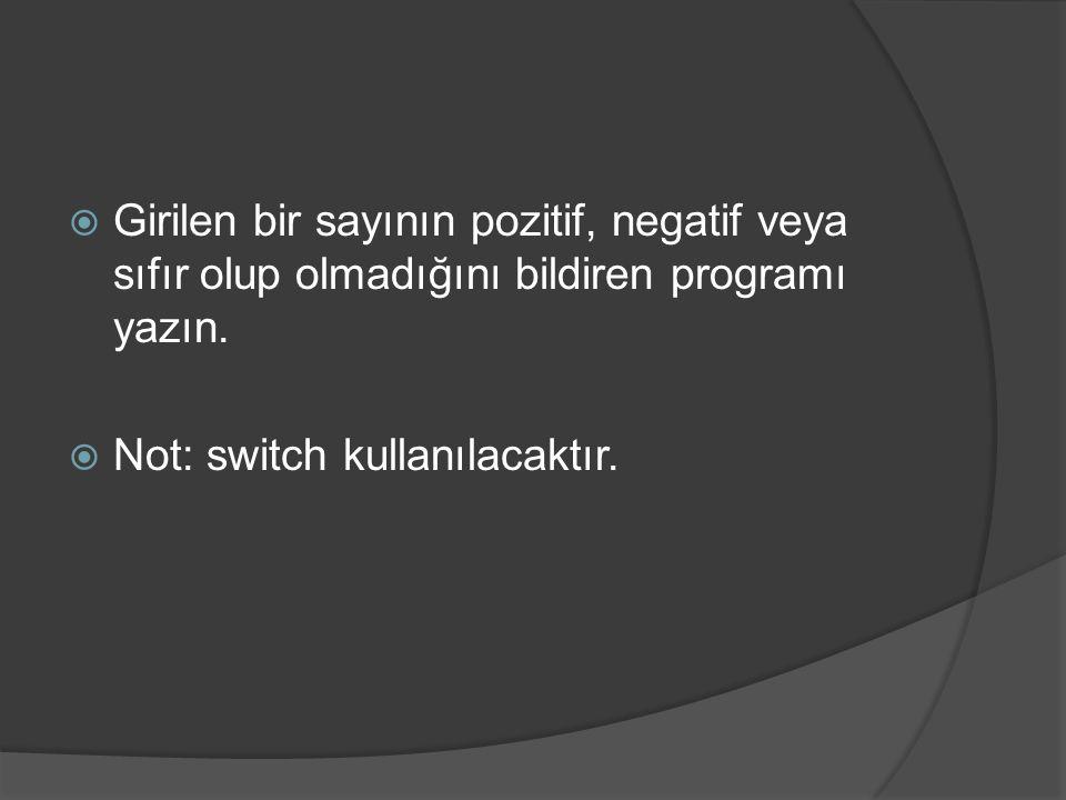  Girilen bir sayının pozitif, negatif veya sıfır olup olmadığını bildiren programı yazın.  Not: switch kullanılacaktır.