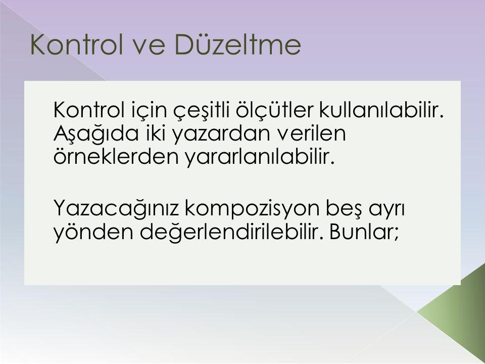 Kontrol ve Düzeltme Kontrol için çeşitli ölçütler kullanılabilir. Aşağıda iki yazardan verilen örneklerden yararlanılabilir. Yazacağınız kompozisyon b