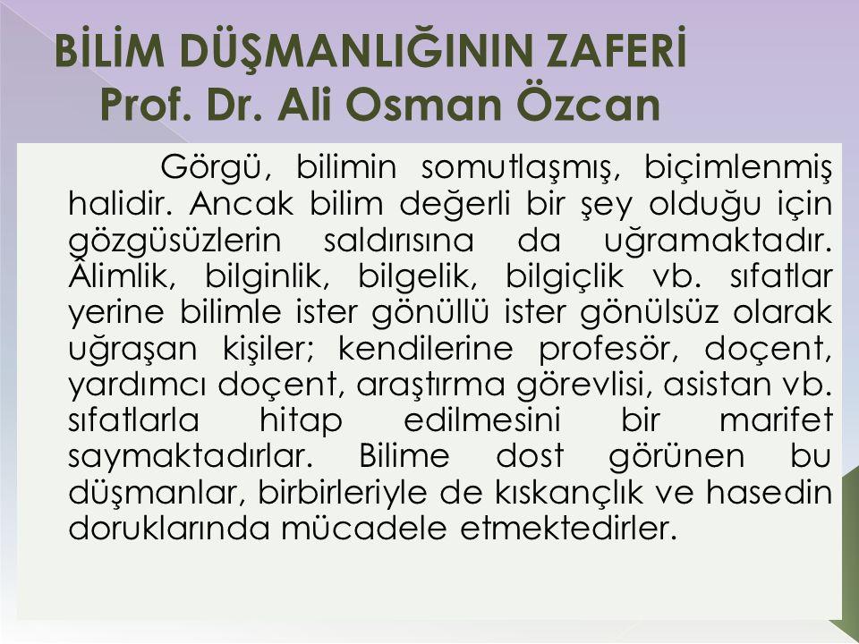 BİLİM DÜŞMANLIĞININ ZAFERİ Prof. Dr. Ali Osman Özcan Görgü, bilimin somutlaşmış, biçimlenmiş halidir. Ancak bilim değerli bir şey olduğu için gözgüsüz