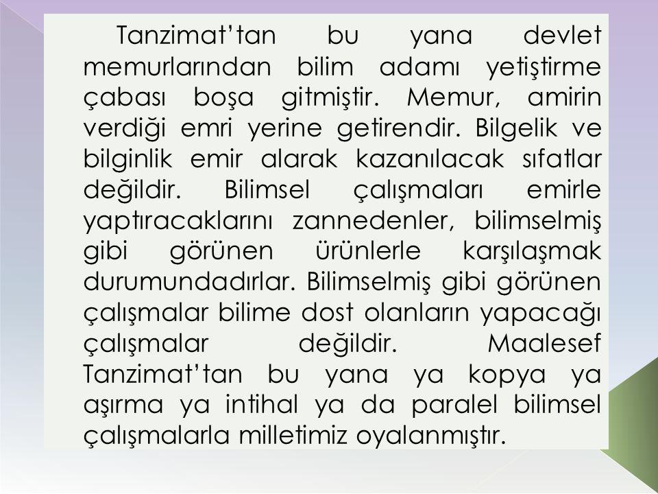 Tanzimat'tan bu yana devlet memurlarından bilim adamı yetiştirme çabası boşa gitmiştir. Memur, amirin verdiği emri yerine getirendir. Bilgelik ve bilg