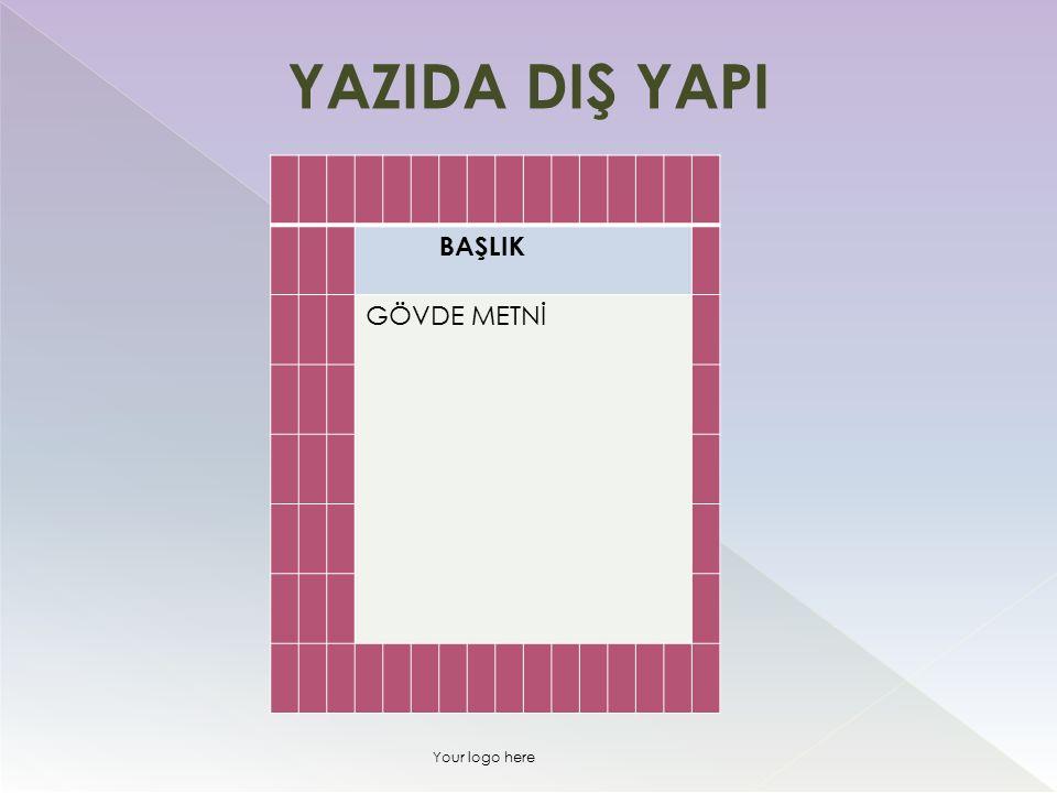 BAŞLIK GÖVDE METNİ YAZIDA DIŞ YAPI Your logo here
