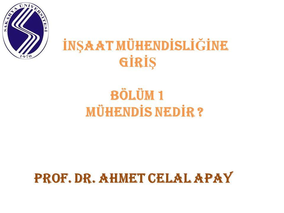 İ N Ş AAT MÜHEND İ SL İĞİ NE G İ R İŞ BÖLÜM 1 Mühend İ s Ned İ R ? prof. dr. ahmet celal apay