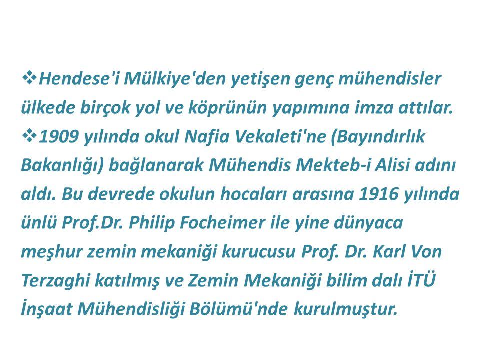  Hendese'i Mülkiye'den yetişen genç mühendisler ülkede birçok yol ve köprünün yapımına imza attılar.  1909 yılında okul Nafia Vekaleti'ne (Bayındırl