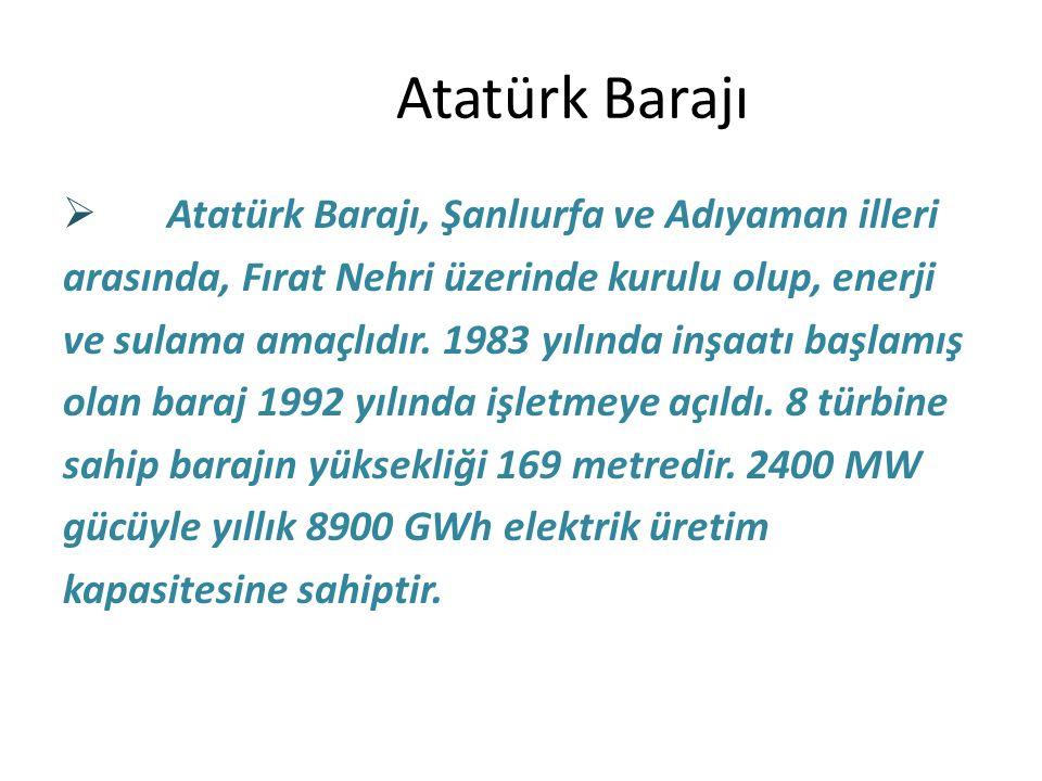 Atatürk Barajı  Atatürk Barajı, Şanlıurfa ve Adıyaman illeri arasında, Fırat Nehri üzerinde kurulu olup, enerji ve sulama amaçlıdır. 1983 yılında inş