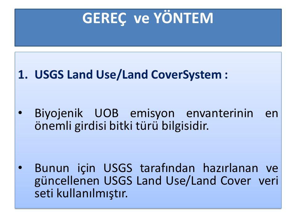 GEREÇ ve YÖNTEM 1.USGS Land Use/Land CoverSystem : Biyojenik UOB emisyon envanterinin en önemli girdisi bitki türü bilgisidir. Bunun için USGS tarafın