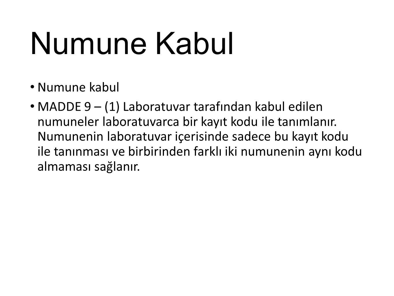 Numune Kabul Numune kabul MADDE 9 – (1) Laboratuvar tarafından kabul edilen numuneler laboratuvarca bir kayıt kodu ile tanımlanır. Numunenin laboratuv