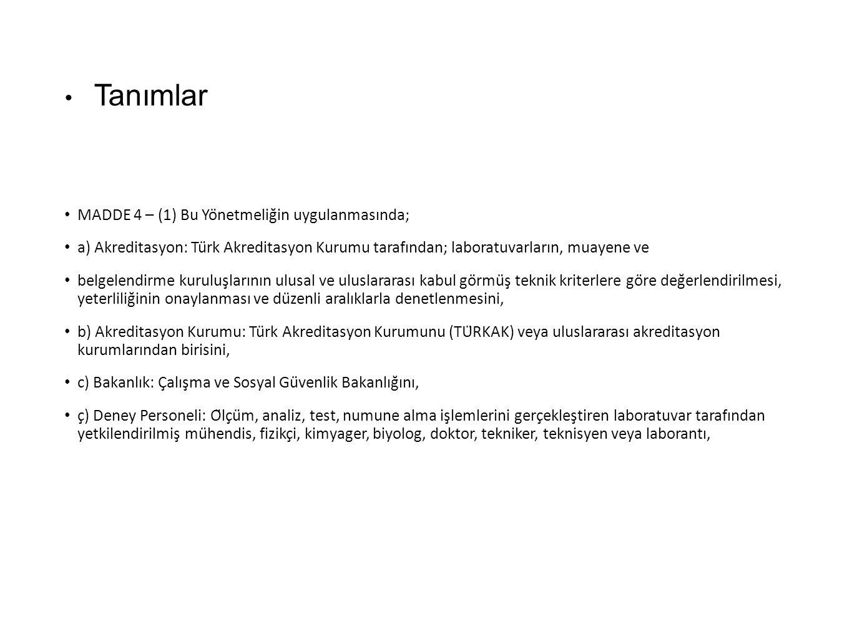 Tanımlar MADDE 4 – (1) Bu Yönetmeliğin uygulanmasında; a) Akreditasyon: Türk Akreditasyon Kurumu tarafından; laboratuvarların, muayene ve belgelend