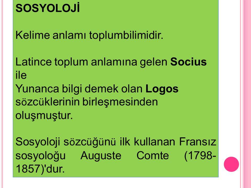 SOSYOLOJİ Kelime anlamı toplumbilimidir. Latince toplum anlamına gelen Socius ile Yunanca bilgi demek olan Logos s ö zc ü klerinin birleşmesinden oluş