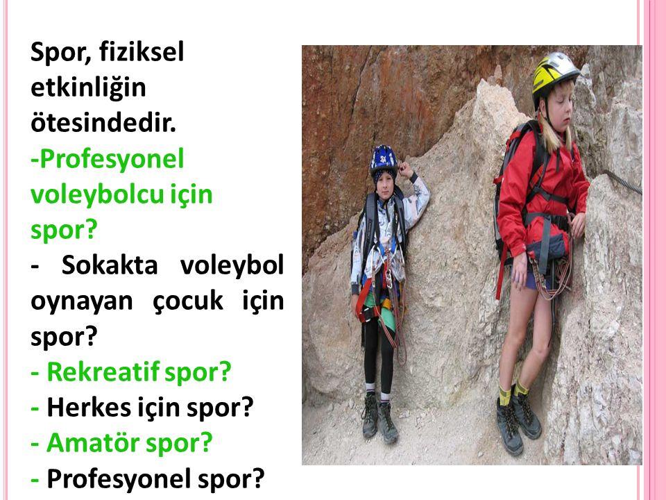 Spor, fiziksel etkinliğin ötesindedir. -Profesyonel voleybolcu için spor.