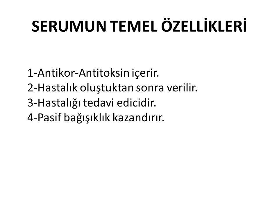 SERUMUN TEMEL ÖZELLİKLERİ 1-Antikor-Antitoksin içerir. 2-Hastalık oluştuktan sonra verilir. 3-Hastalığı tedavi edicidir. 4-Pasif bağışıklık kazandırır