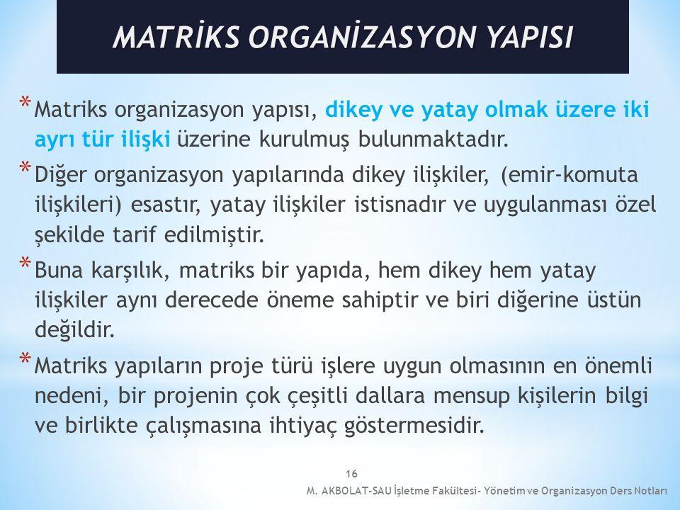 16 * Matriks organizasyon yapısı, dikey ve yatay olmak üzere iki ayrı tür ilişki üzerine kurulmuş bulunmaktadır. * Diğer organizasyon yapılarında dike