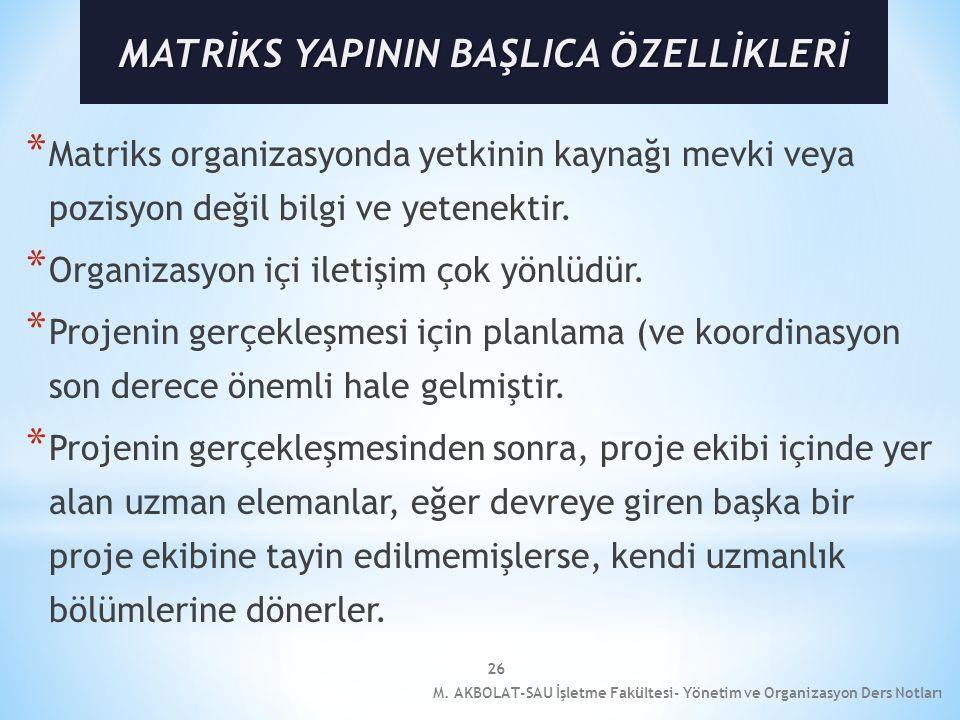 26 * Matriks organizasyonda yetkinin kaynağı mevki veya pozisyon değil bilgi ve yetenektir. * Organizasyon içi iletişim çok yönlüdür. * Projenin gerçe