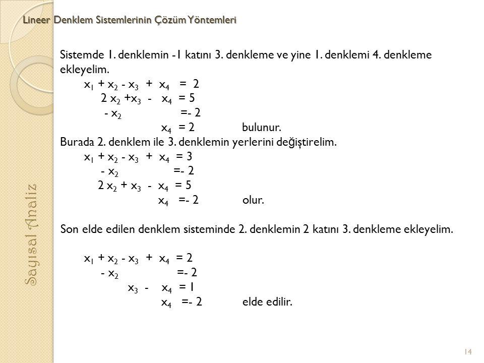 Lineer Denklem Sistemlerinin Çözüm Yöntemleri Sayısal Analiz Sistemde 1. denklemin -1 katını 3. denkleme ve yine 1. denklemi 4. denkleme ekleyelim. x