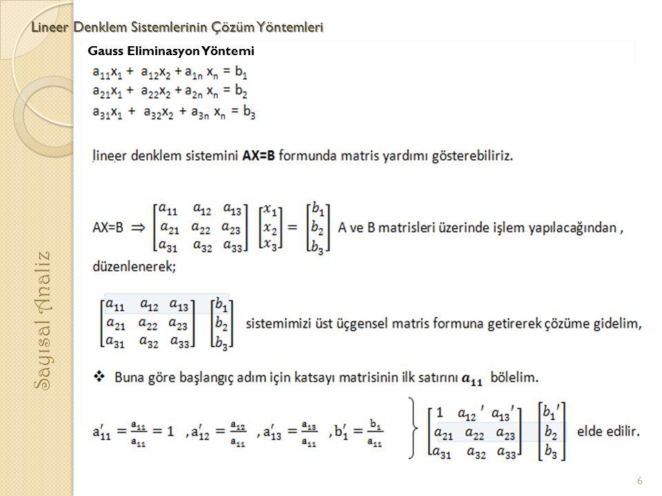 Lineer Denklem Sistemlerinin Çözüm Yöntemleri Sayısal Analiz Uygulamalar : 1) x 1 + x 2 - x 3 = 1 x 1 + 2x 2 -2 x 3 = 0 -2x 1 + x 2 + x 3 = 1 lineer denklem sistemini gauss eliminasyon yöntemi ile çözünüz.