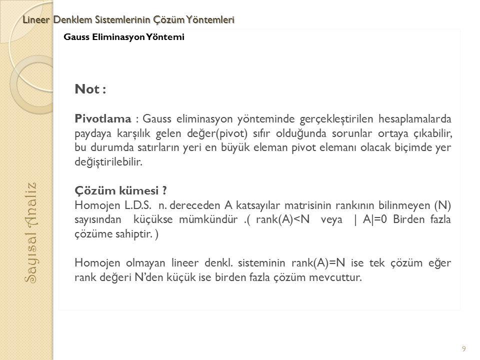 Gauss Eliminasyon Yöntemi Lineer Denklem Sistemlerinin Çözüm Yöntemleri Sayısal Analiz 9 Not : Pivotlama : Gauss eliminasyon yönteminde gerçekleştiril