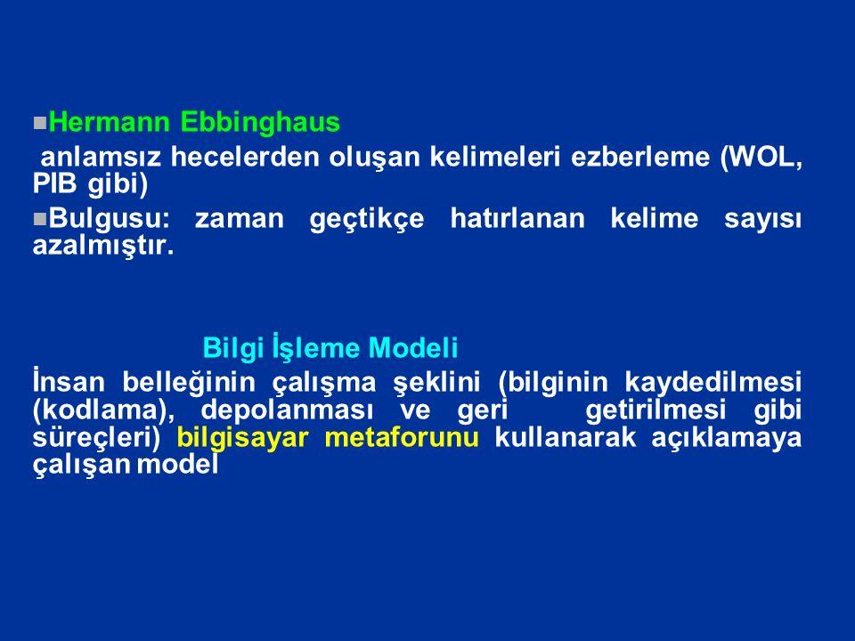 Bilgi İşleme Modeli Kodlama: belleğe bilgi yazımı (bilgilerin belleğe yerleştirilebilmesi için zihinsel temsillerinin oluşturulması) Depolama : bilginin bellekte saklanması Geriçağırma : bilginin tekrar kullanılmak üzere bellekten geri getirilmesi Duyusal Bellek Kısa Süreli BellekUzun Süreli Bellek Ana Bellek Sistemleri