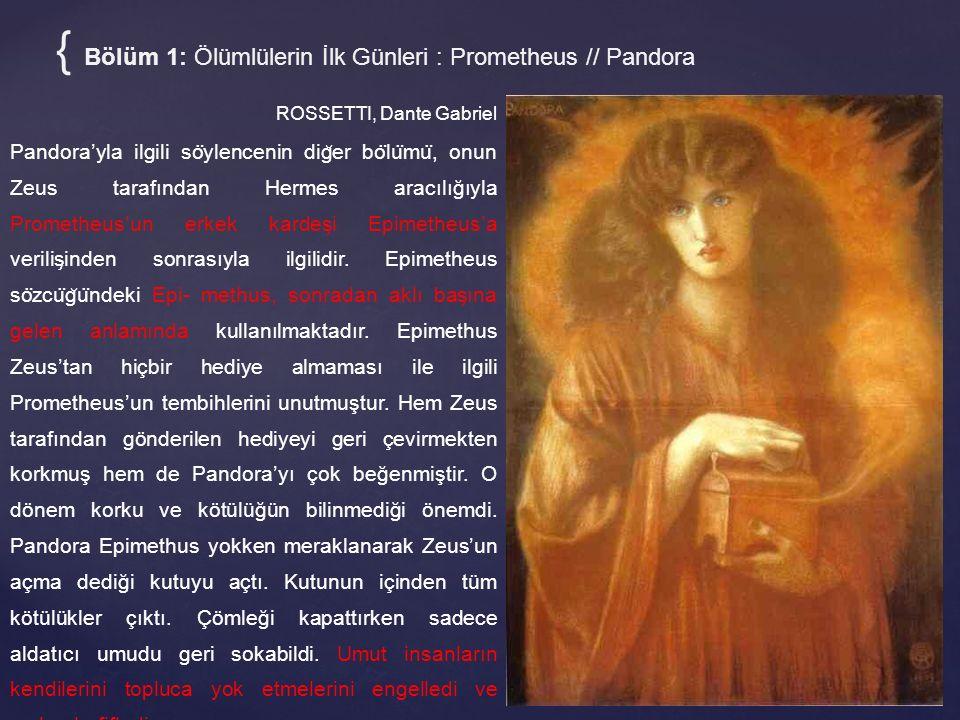ROSSETTI, Dante Gabriel Pandora'yla ilgili so ̈ ylencenin dig ̆ er bo ̈ lu ̈ mu ̈, onun Zeus tarafından Hermes aracılığıyla Prometheus'un erkek kardes ̧ i Epimetheus'a verilis ̧ inden sonrasıyla ilgilidir.