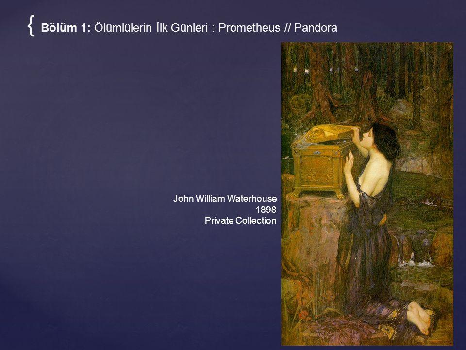 John William Waterhouse 1898 Private Collection { Bölüm 1: Ölümlülerin İlk Günleri : Prometheus // Pandora