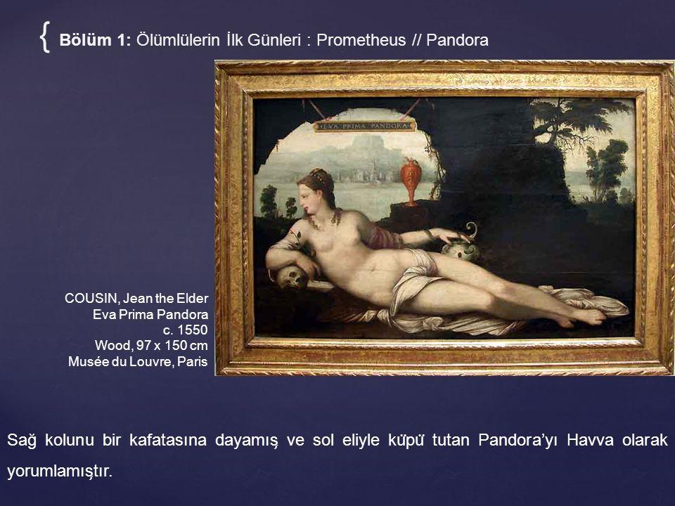 COUSIN, Jean the Elder Eva Prima Pandora c. 1550 Wood, 97 x 150 cm Musée du Louvre, Paris { Bölüm 1: Ölümlülerin İlk Günleri : Prometheus // Pandora S