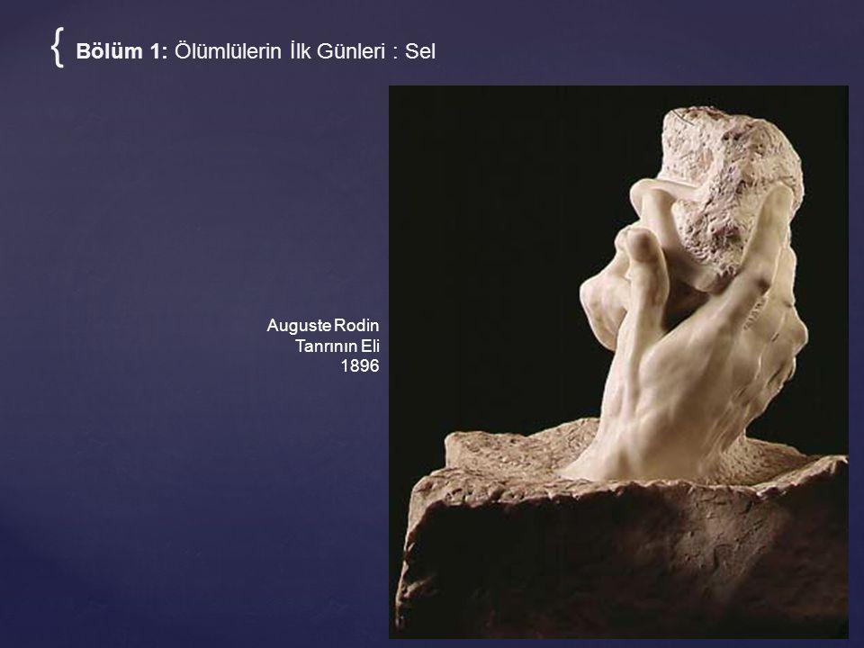 Auguste Rodin Tanrının Eli 1896 { Bölüm 1: Ölümlülerin İlk Günleri : Sel
